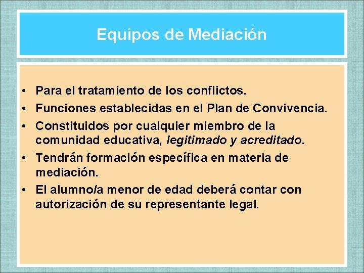 Equipos de Mediación • Para el tratamiento de los conflictos. • Funciones establecidas en