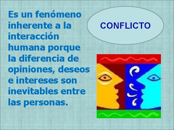 Es un fenómeno inherente a la interacción humana porque la diferencia de opiniones, deseos