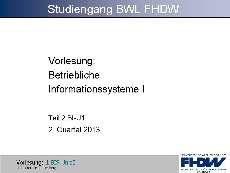 Studiengang BWL FHDW Vorlesung: Betriebliche Informationssysteme I Teil 2 BI-U 1 2. Quartal 2013