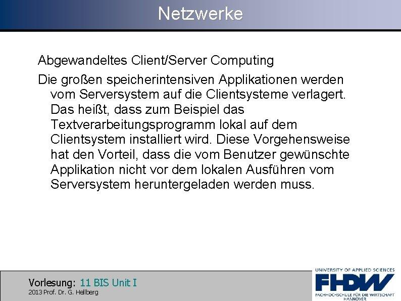 Netzwerke Abgewandeltes Client/Server Computing Die großen speicherintensiven Applikationen werden vom Serversystem auf die Clientsysteme