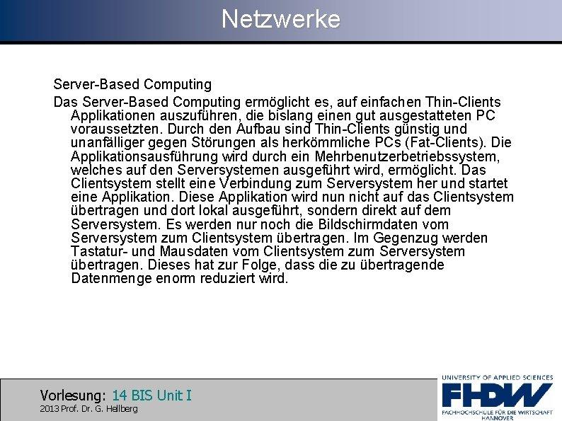 Netzwerke Server-Based Computing Das Server-Based Computing ermöglicht es, auf einfachen Thin-Clients Applikationen auszuführen, die