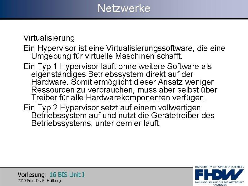 Netzwerke Virtualisierung Ein Hypervisor ist eine Virtualisierungssoftware, die eine Umgebung für virtuelle Maschinen schafft.