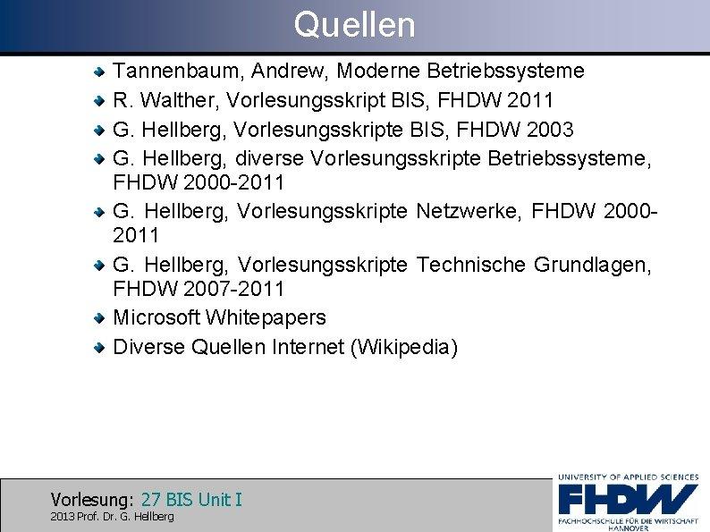 Quellen Tannenbaum, Andrew, Moderne Betriebssysteme R. Walther, Vorlesungsskript BIS, FHDW 2011 G. Hellberg, Vorlesungsskripte