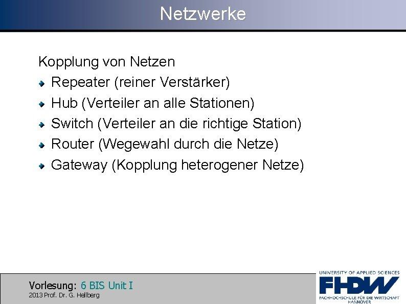 Netzwerke Kopplung von Netzen Repeater (reiner Verstärker) Hub (Verteiler an alle Stationen) Switch (Verteiler