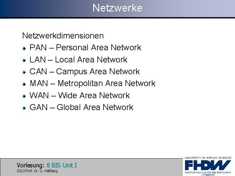 Netzwerke Netzwerkdimensionen PAN – Personal Area Network LAN – Local Area Network CAN –