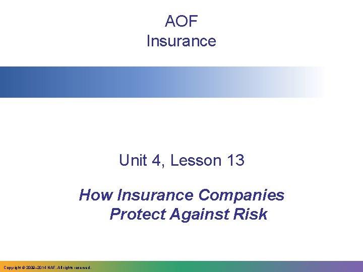 AOF Insurance Unit 4, Lesson 13 How Insurance Companies Protect Against Risk Copyright ©
