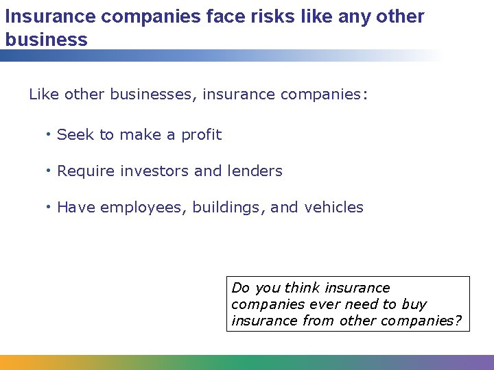 Insurance companies face risks like any other business Like other businesses, insurance companies: •