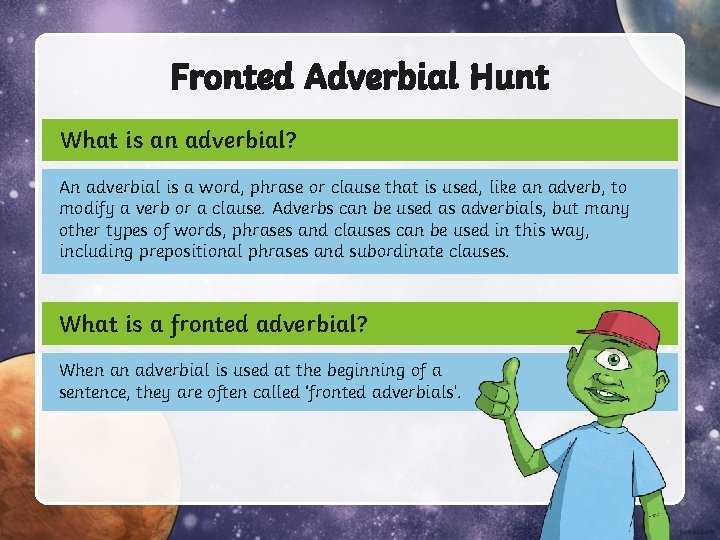 Fronted Adverbial Hunt What is an adverbial? An adverbial is a word, phrase or