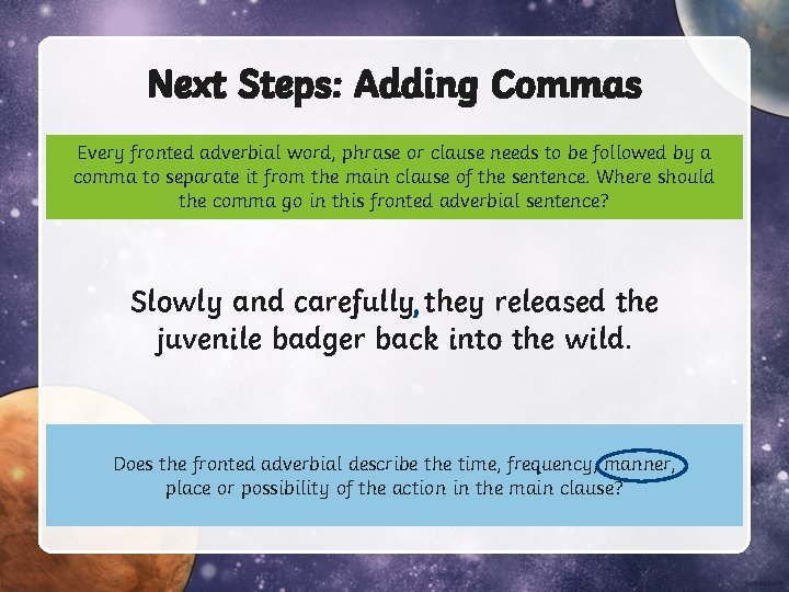 Next Steps: Adding Commas Every fronted adverbial word, phrase or clause needs to be