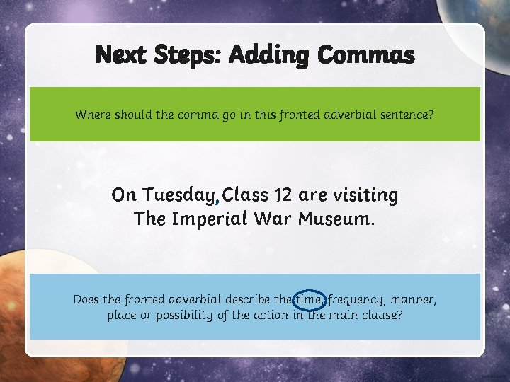 Next Steps: Adding Commas Where should the comma go in this fronted adverbial sentence?