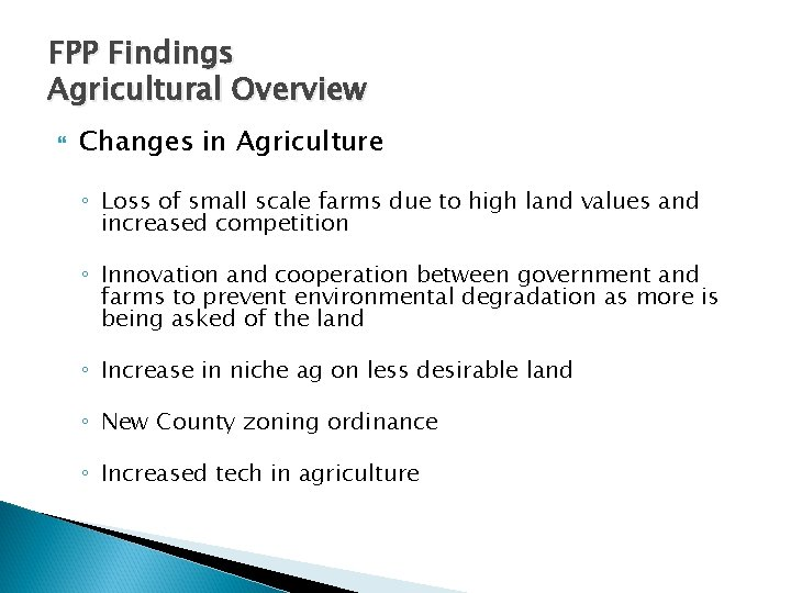 FPP Findings Agricultural Overview Changes in Agriculture ◦ Loss of small scale farms due