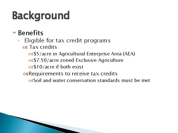 Background Benefits ◦ Eligible for tax credit programs Tax credits $5/acre in Agricultural Enterprise