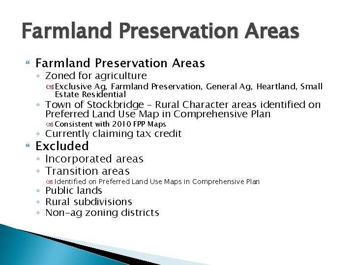 Farmland Preservation Areas ◦ Zoned for agriculture Exclusive Ag, Farmland Preservation, General Ag, Heartland,
