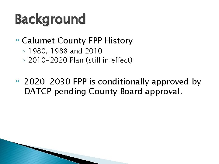 Background Calumet County FPP History ◦ 1980, 1988 and 2010 ◦ 2010 -2020 Plan