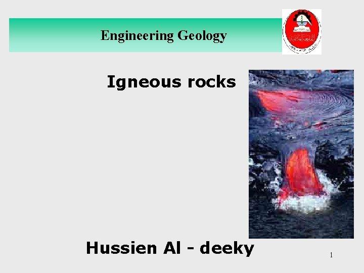 Engineering Geology Igneous rocks Hussien Al - deeky 1