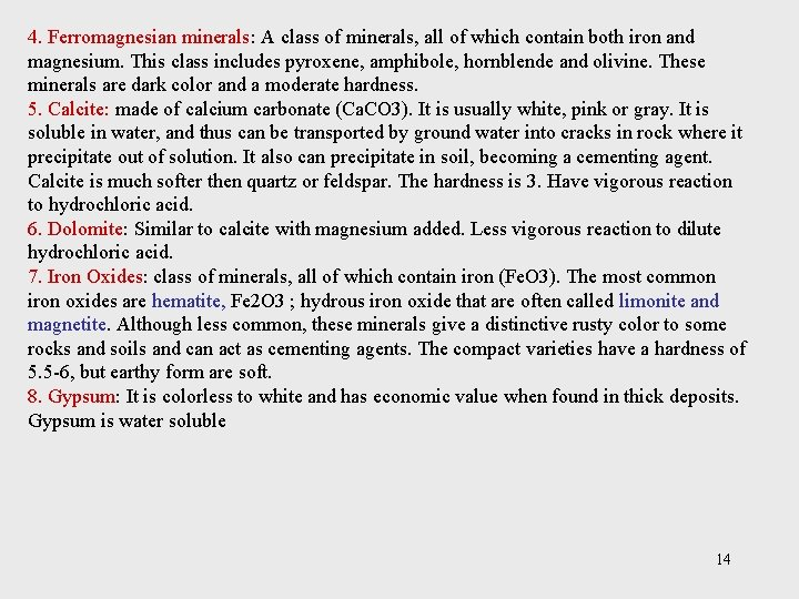 4. Ferromagnesian minerals: A class of minerals, all of which contain both iron and