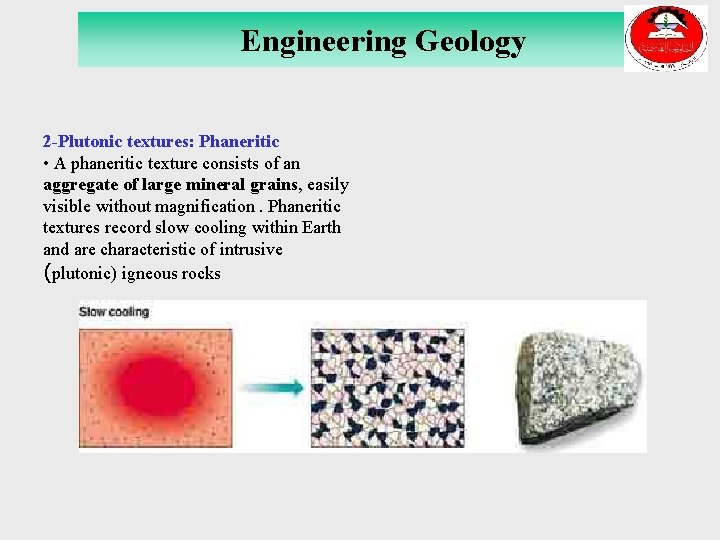 Engineering Geology 2 -Plutonic textures: Phaneritic • A phaneritic texture consists of an aggregate