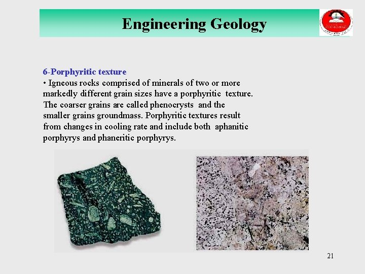 Engineering Geology 6 -Porphyritic texture • Igneous rocks comprised of minerals of two or
