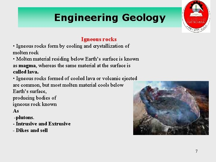 Engineering Geology Igneous rocks • Igneous rocks form by cooling and crystallization of molten