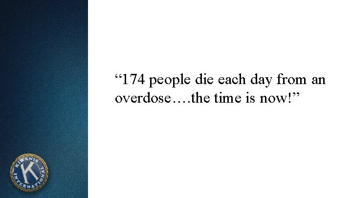 """"""" 174 people die each day from an overdose…. the time is now!"""""""