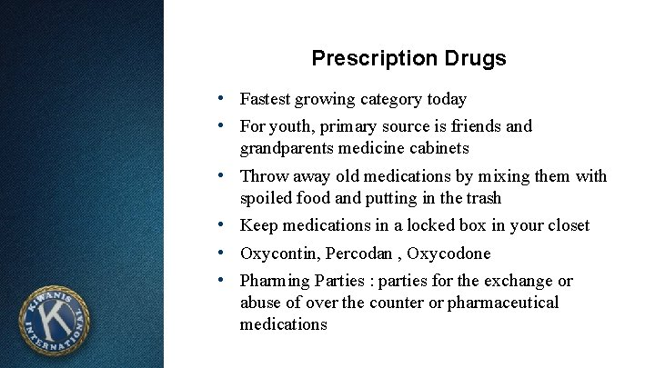 Prescription Drugs • Fastest growing category today • For youth, primary source is friends