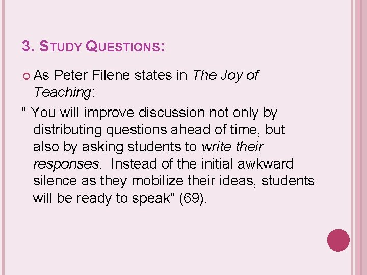 """3. STUDY QUESTIONS: As Peter Filene states in The Joy of Teaching: """" You"""