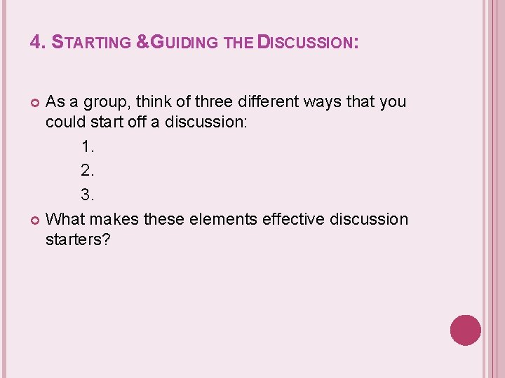 4. STARTING &GUIDING THE DISCUSSION: As a group, think of three different ways that