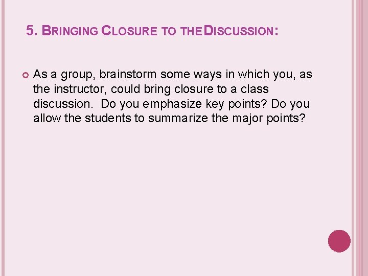 5. BRINGING CLOSURE TO THE DISCUSSION: As a group, brainstorm some ways in which