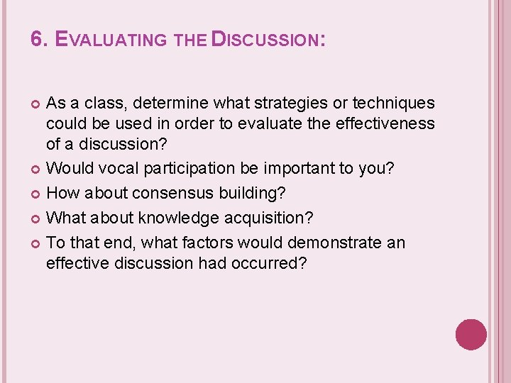6. EVALUATING THE DISCUSSION: As a class, determine what strategies or techniques could be