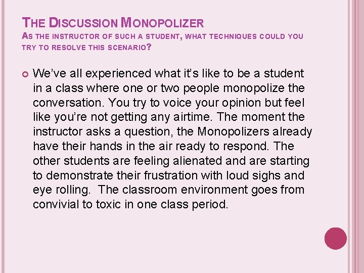 THE DISCUSSION MONOPOLIZER AS THE INSTRUCTOR OF SUCH A STUDENT, WHAT TECHNIQUES COULD YOU