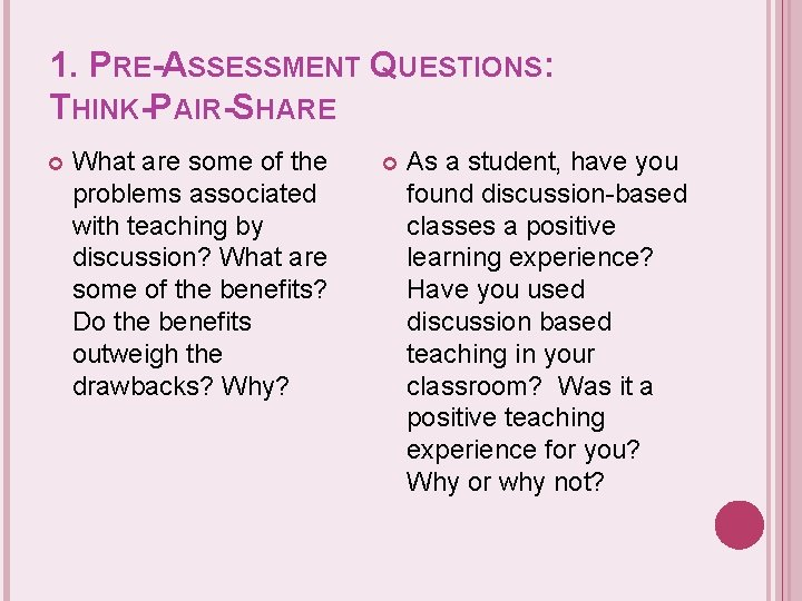 1. PRE-ASSESSMENT QUESTIONS: THINK-PAIR-SHARE What are some of the problems associated with teaching by