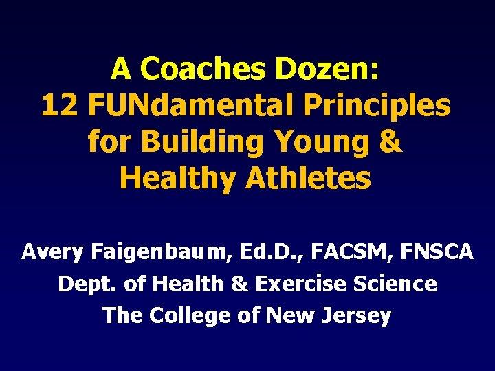 A Coaches Dozen: 12 FUNdamental Principles for Building Young & Healthy Athletes Avery Faigenbaum,