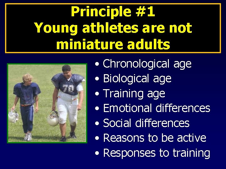Principle #1 Young athletes are not miniature adults • Chronological age • Biological age