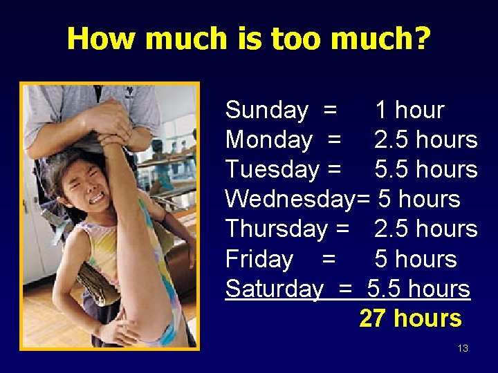 How much is too much? Sunday = 1 hour Monday = 2. 5 hours