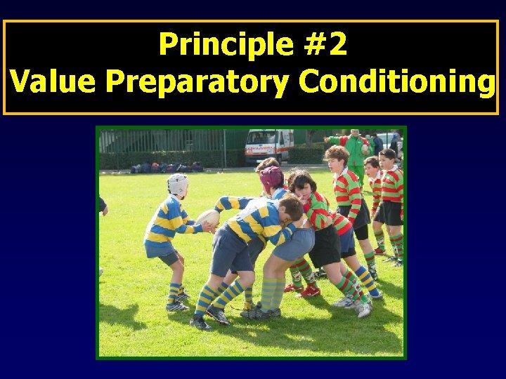 Principle #2 Value Preparatory Conditioning
