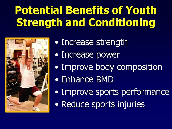 Potential Benefits of Youth Strength and Conditioning • Increase strength • Increase power •
