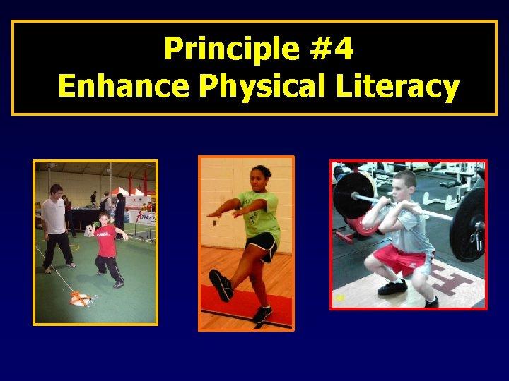 Principle #4 Enhance Physical Literacy