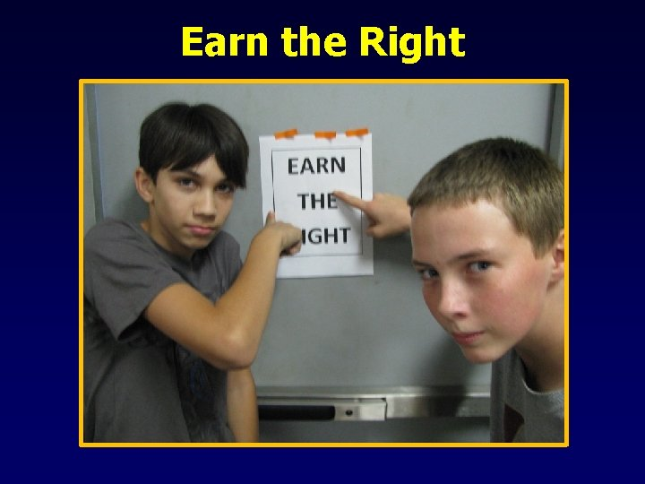Earn the Right