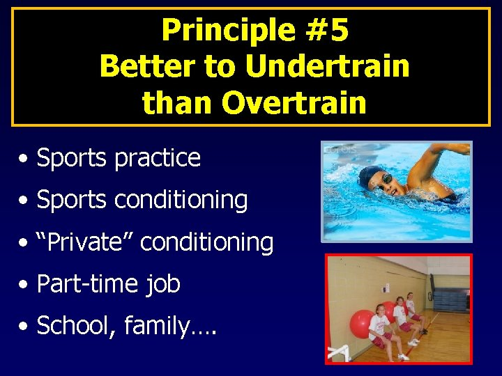 Principle #5 Better to Undertrain than Overtrain • Sports practice • Sports conditioning •
