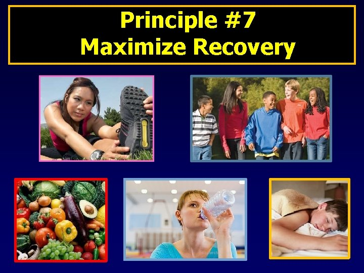 Principle #7 Maximize Recovery