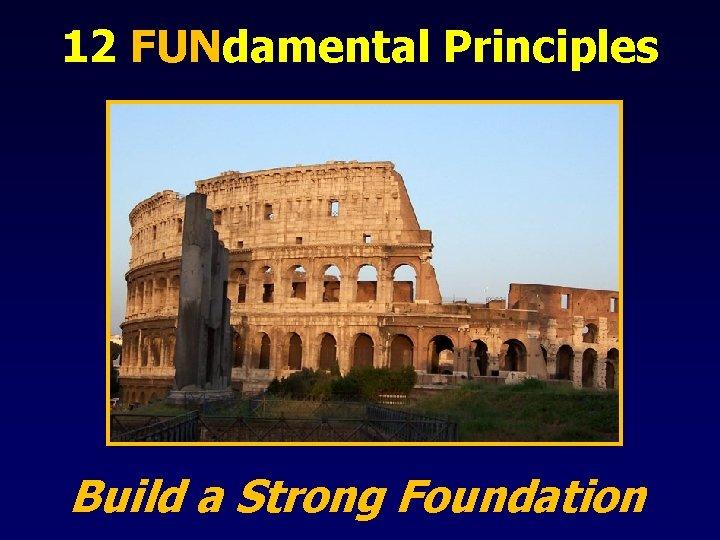 12 FUNdamental Principles Build a Strong Foundation