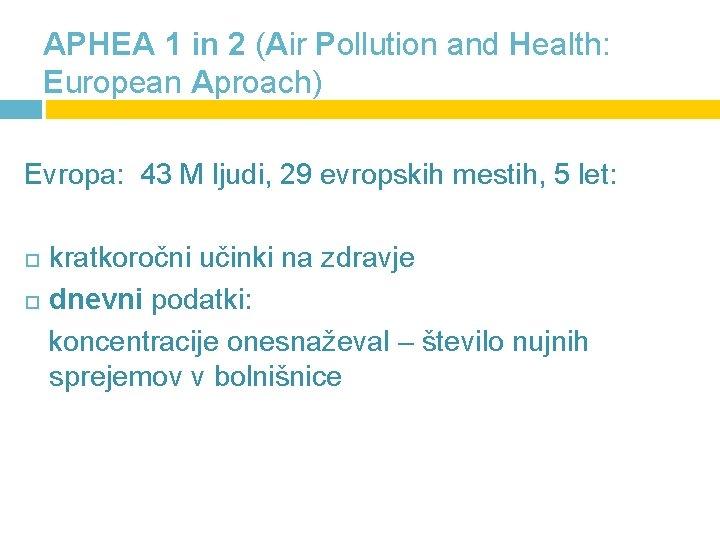 APHEA 1 in 2 (Air Pollution and Health: European Aproach) Evropa: 43 M ljudi,