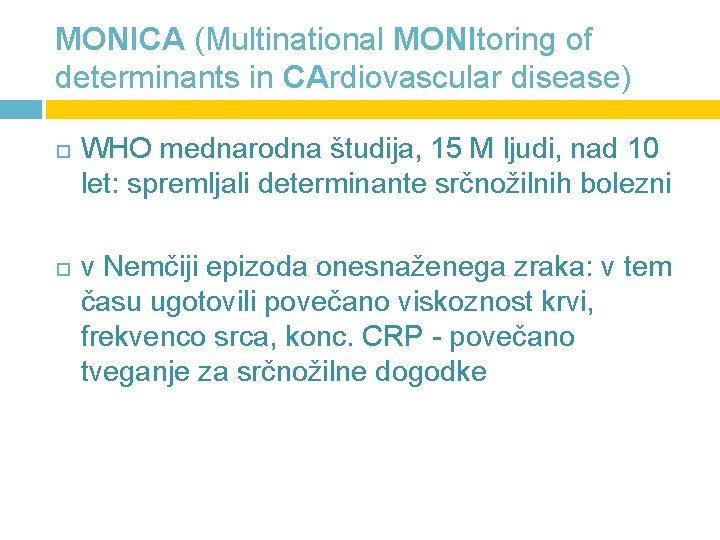 MONICA (Multinational MONItoring of determinants in CArdiovascular disease) WHO mednarodna študija, 15 M ljudi,
