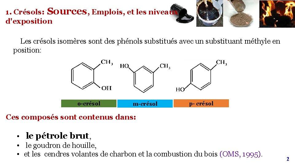 1. Crésols: Sources, Emplois, et les niveaux d'exposition Les crésols isomères sont des phénols