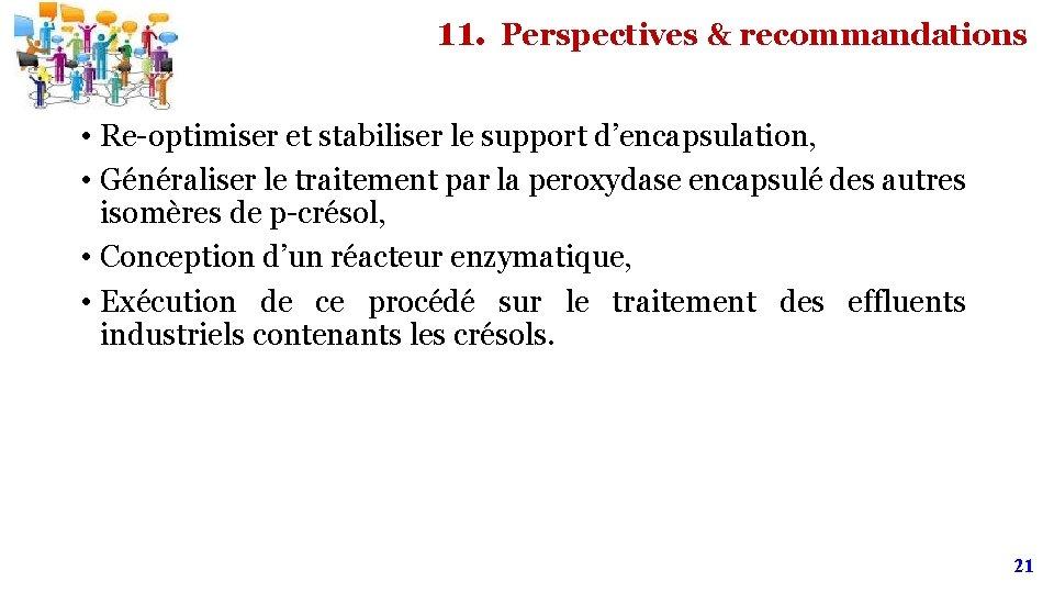 11. Perspectives & recommandations • Re-optimiser et stabiliser le support d'encapsulation, • Généraliser le