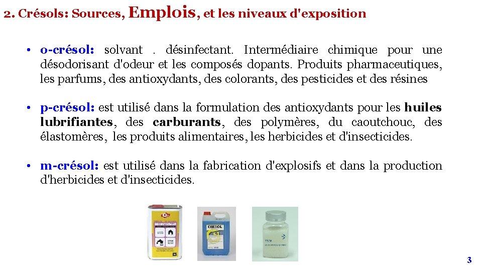 2. Crésols: Sources, Emplois, et les niveaux d'exposition • o-crésol: solvant . désinfectant. Intermédiaire