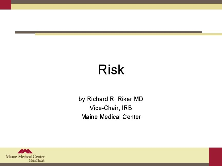 Risk by Richard R. Riker MD Vice-Chair, IRB Maine Medical Center