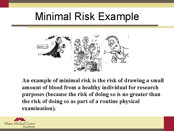 Minimal Risk Example An example of minimal risk is the risk of drawing a