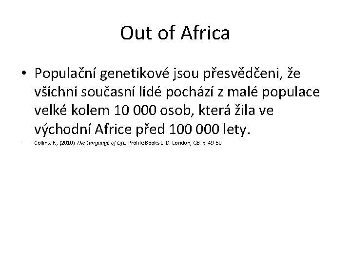 Out of Africa • Populační genetikové jsou přesvědčeni, že všichni současní lidé pochází z