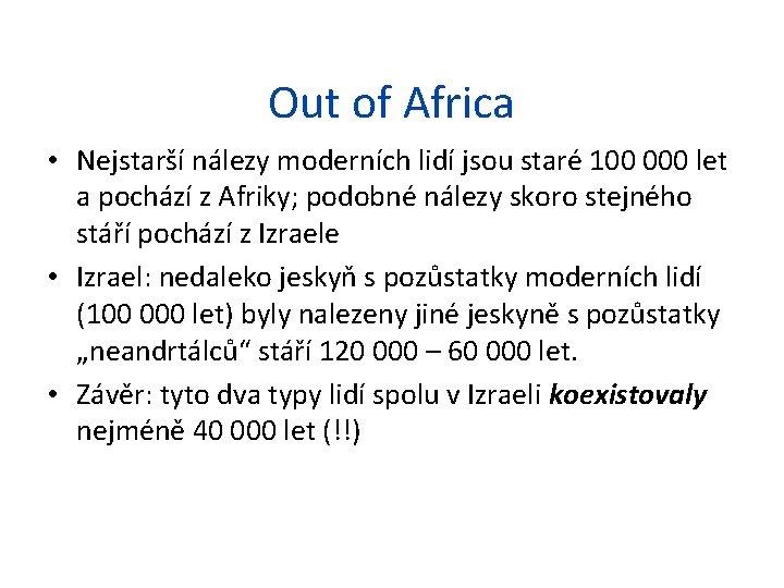 Out of Africa • Nejstarší nálezy moderních lidí jsou staré 100 000 let a